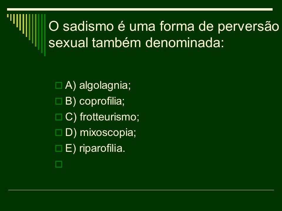 O sadismo é uma forma de perversão sexual também denominada: