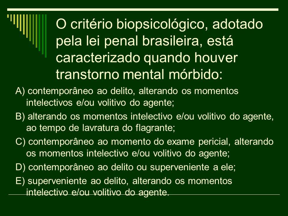 O critério biopsicológico, adotado pela lei penal brasileira, está caracterizado quando houver transtorno mental mórbido: