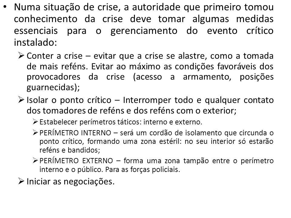 Numa situação de crise, a autoridade que primeiro tomou conhecimento da crise deve tomar algumas medidas essenciais para o gerenciamento do evento crítico instalado:
