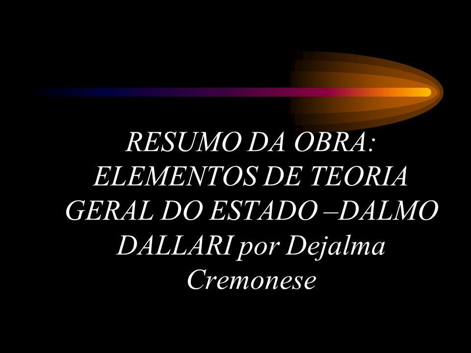 RESUMO DA OBRA: ELEMENTOS DE TEORIA GERAL DO ESTADO –DALMO DALLARI por Dejalma Cremonese