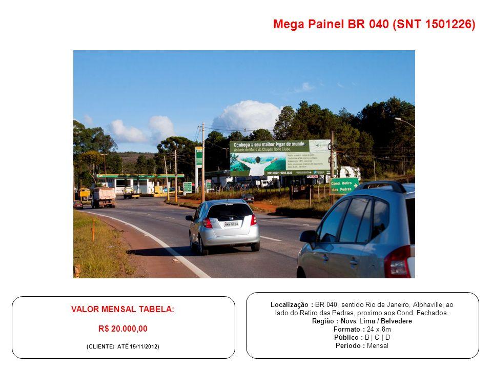 Mega Painel BR 040 (SNT 1501226) VALOR MENSAL TABELA: R$ 20.000,00