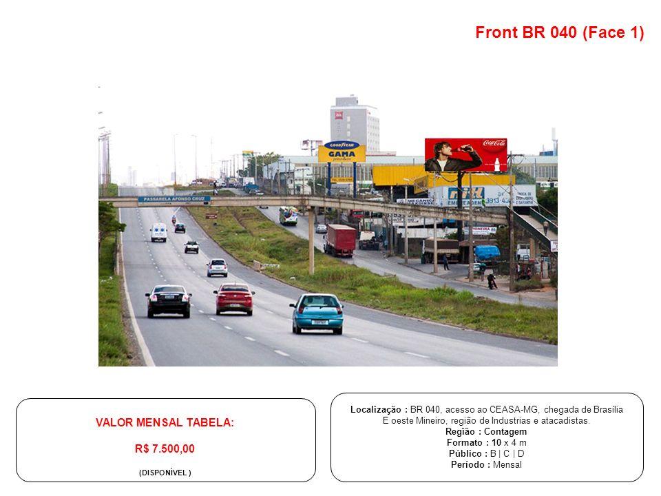 Front BR 040 (Face 1) VALOR MENSAL TABELA: R$ 7.500,00