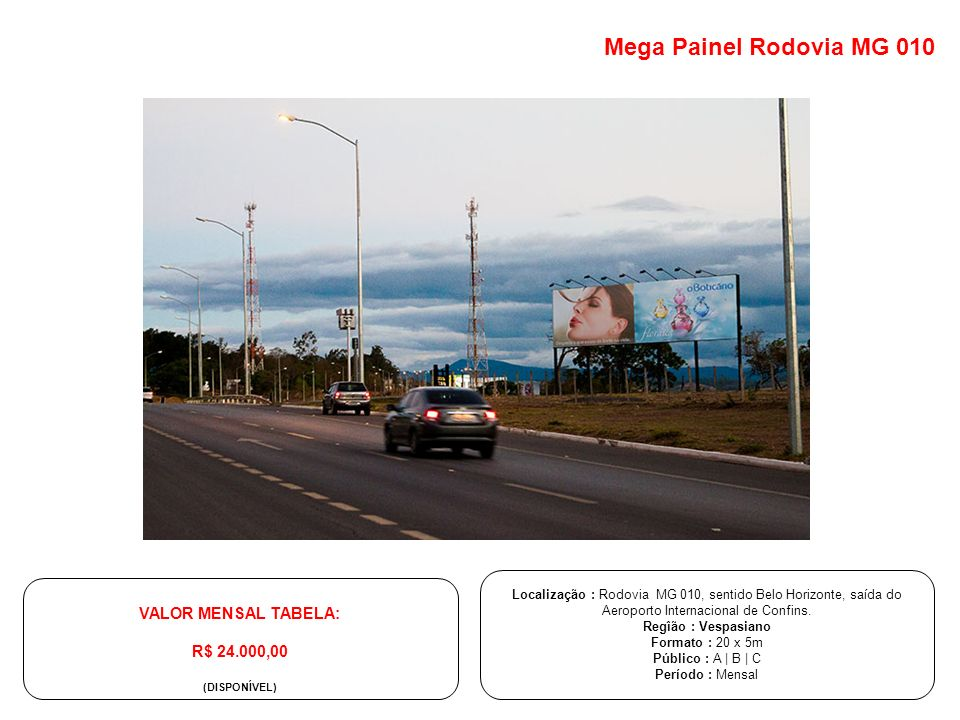 Mega Painel Rodovia MG 010 VALOR MENSAL TABELA: R$ 24.000,00