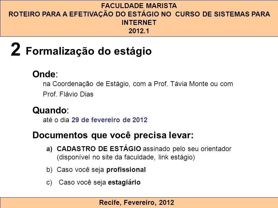 2 Formalização do estágio. Onde: na Coordenação de Estágio, com a Prof. Távia Monte ou com Prof. Flávio Dias.