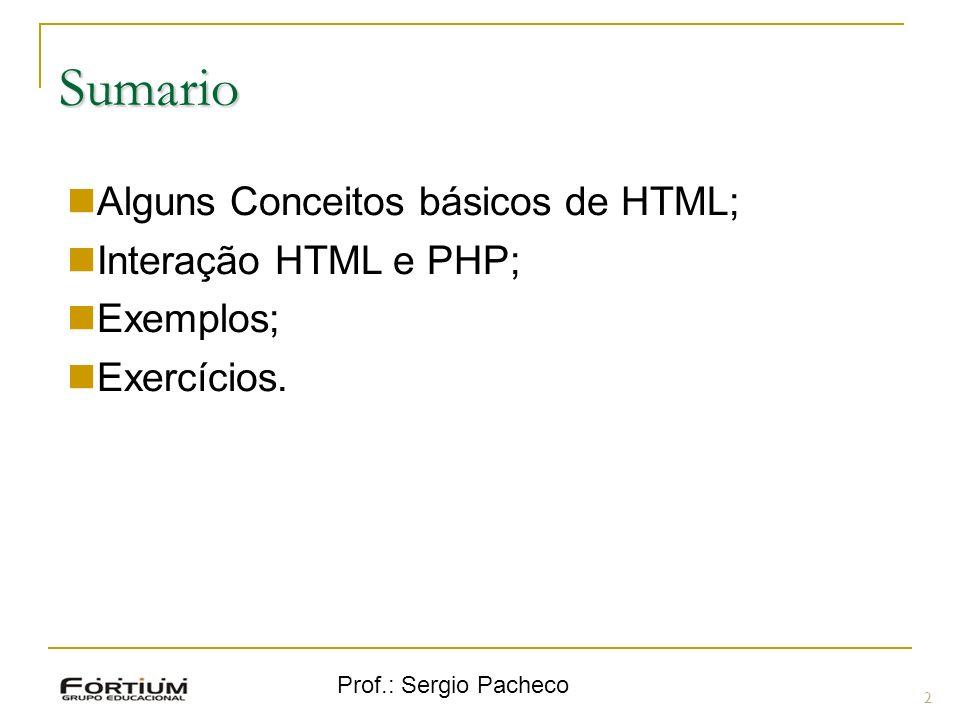 Sumario Alguns Conceitos básicos de HTML; Interação HTML e PHP;