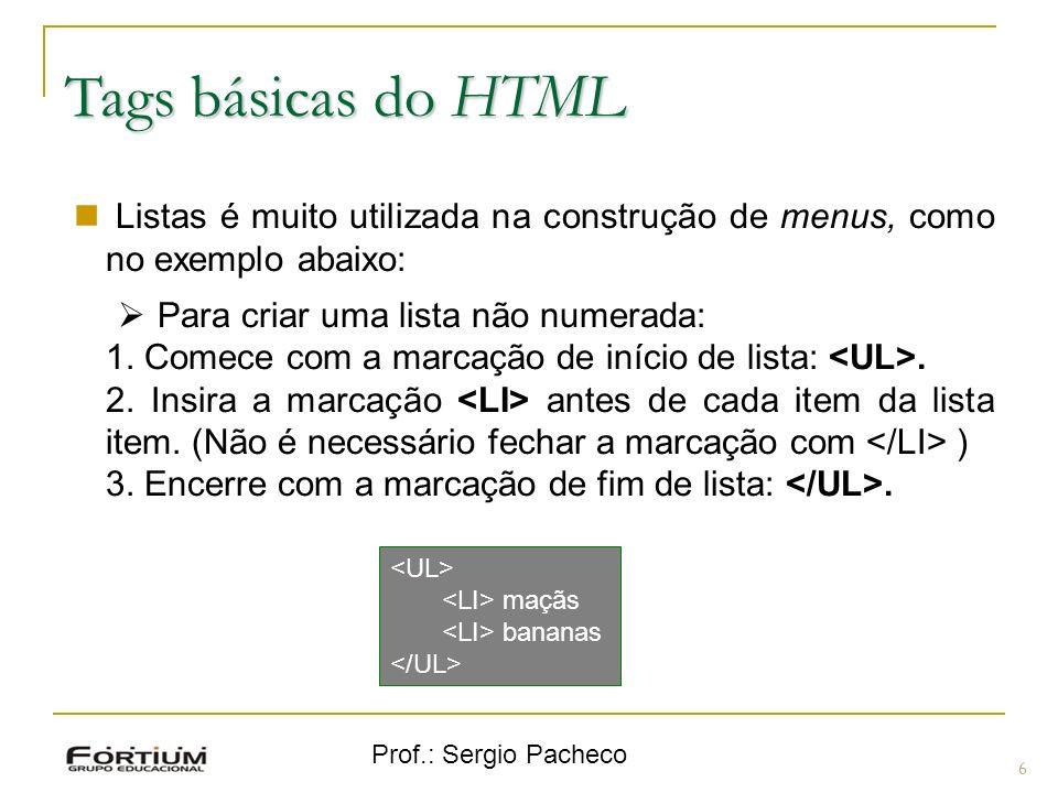 Tags básicas do HTML Listas é muito utilizada na construção de menus, como no exemplo abaixo: Para criar uma lista não numerada: