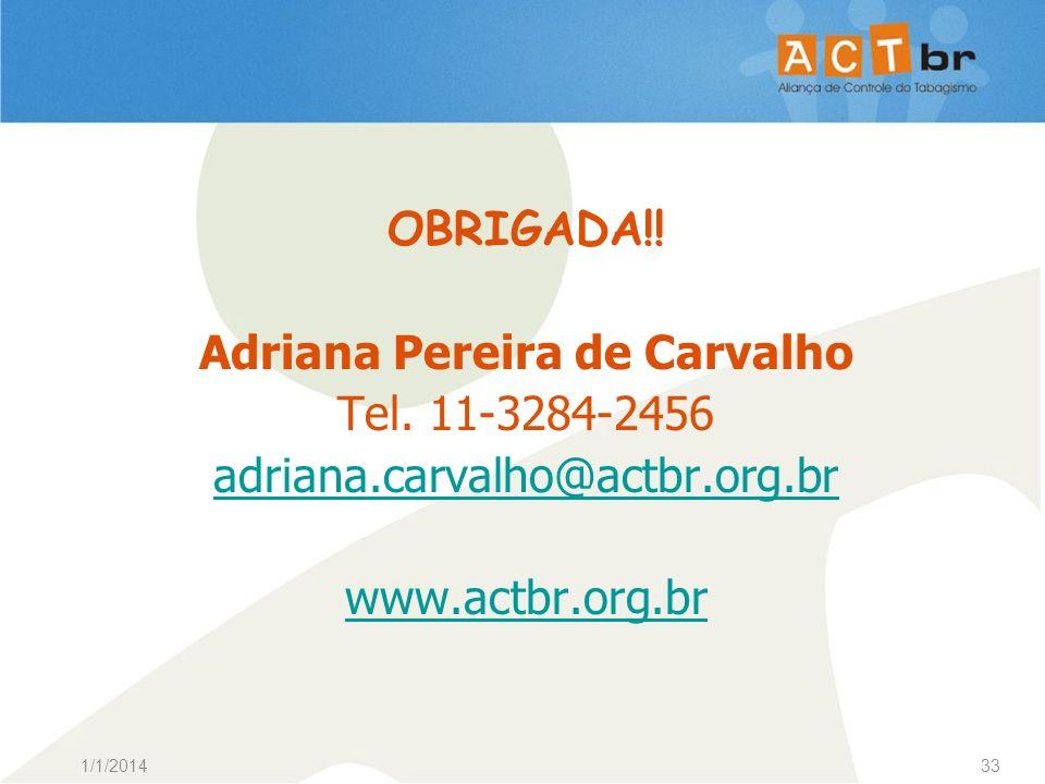 OBRIGADA. Adriana Pereira de Carvalho Tel. 11-3284-2456 adriana