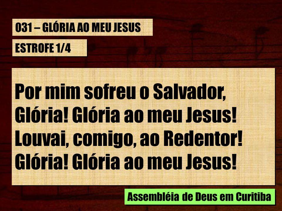Por mim sofreu o Salvador, Glória! Glória ao meu Jesus!