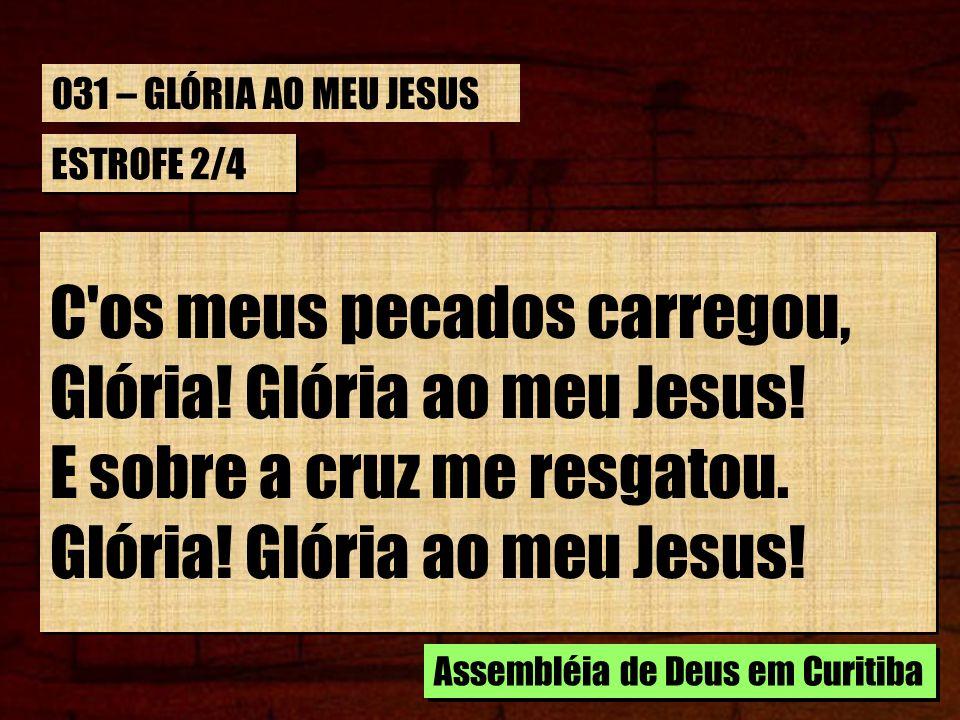 C os meus pecados carregou, Glória! Glória ao meu Jesus!