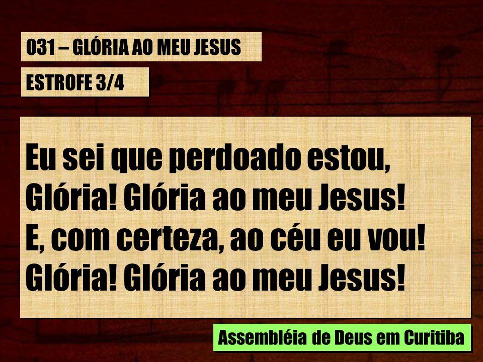 Eu sei que perdoado estou, Glória! Glória ao meu Jesus!