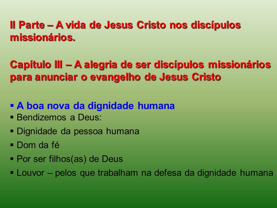 II Parte – A vida de Jesus Cristo nos discípulos missionários.