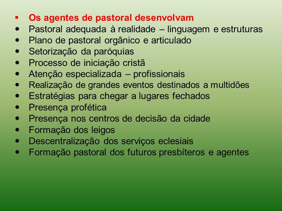 Os agentes de pastoral desenvolvam