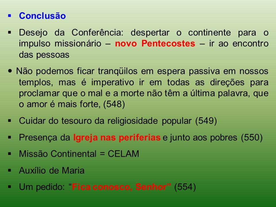 ConclusãoDesejo da Conferência: despertar o continente para o impulso missionário – novo Pentecostes – ir ao encontro das pessoas.