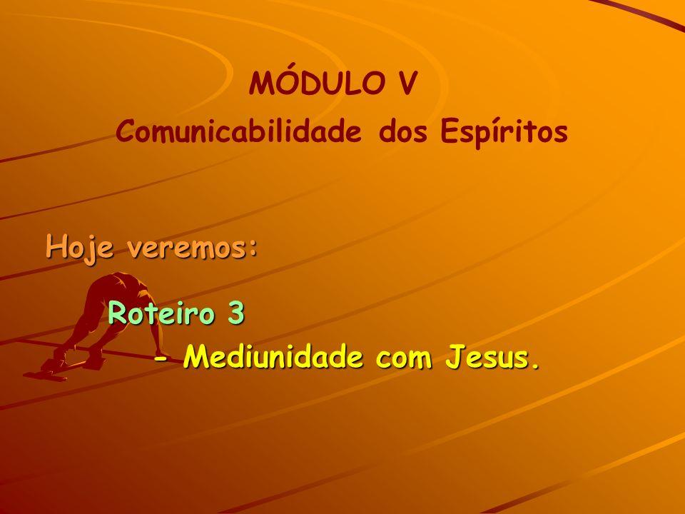 MÓDULO V Comunicabilidade dos Espíritos