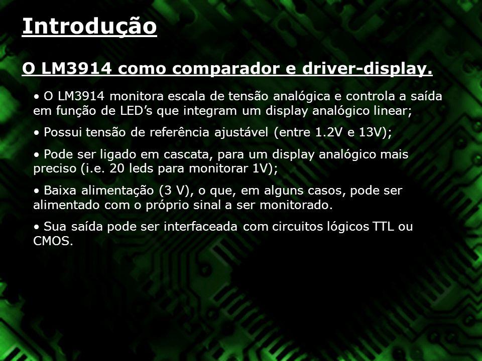 Introdução O LM3914 como comparador e driver-display.