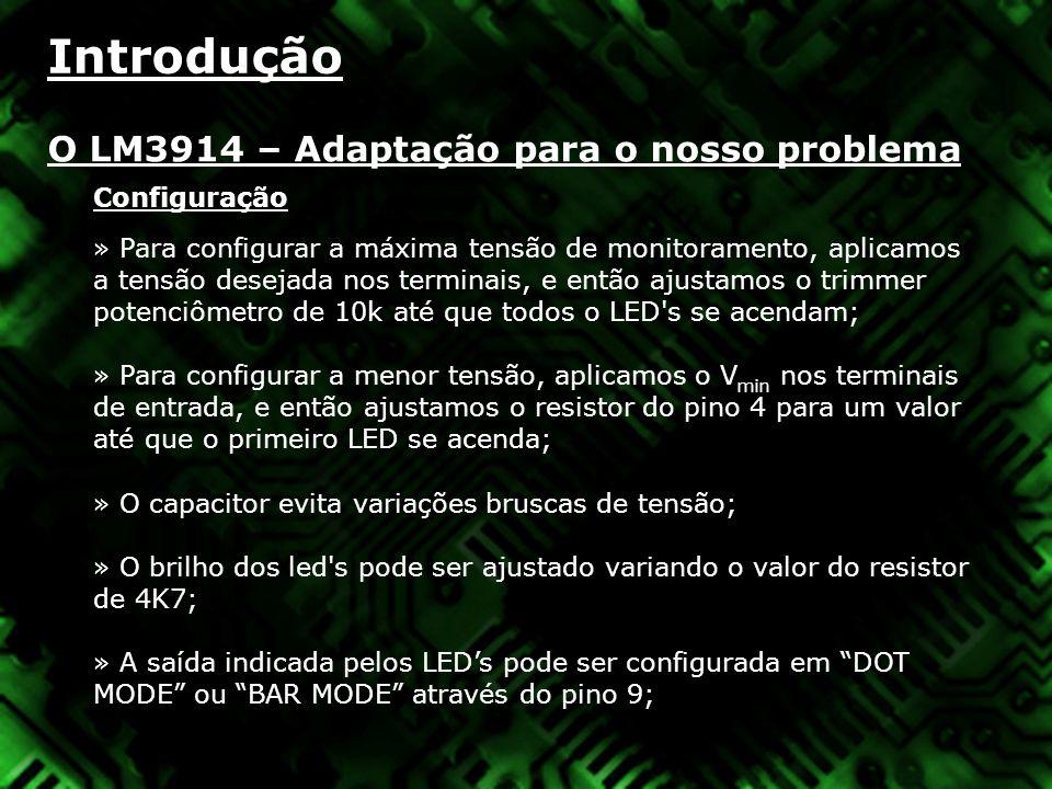 Introdução O LM3914 – Adaptação para o nosso problema Configuração