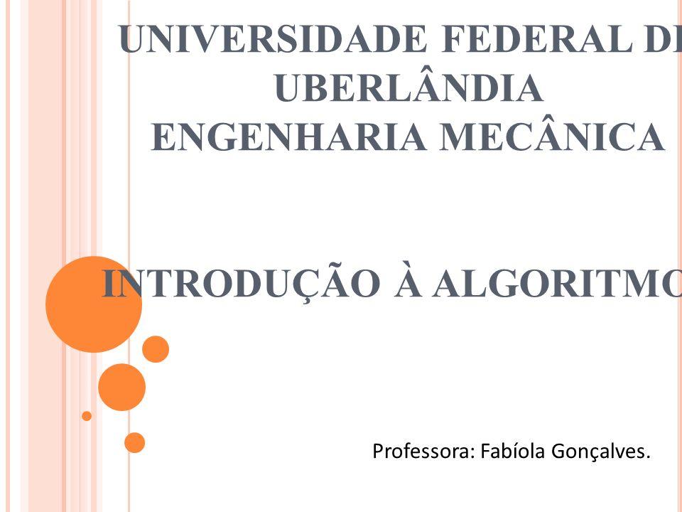 UNIVERSIDADE FEDERAL DE UBERLÂNDIA ENGENHARIA MECÂNICA INTRODUÇÃO À ALGORITMOS