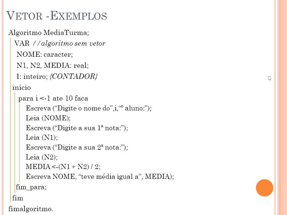 Vetor -Exemplos Algoritmo MediaTurma; VAR //algoritmo sem vetor