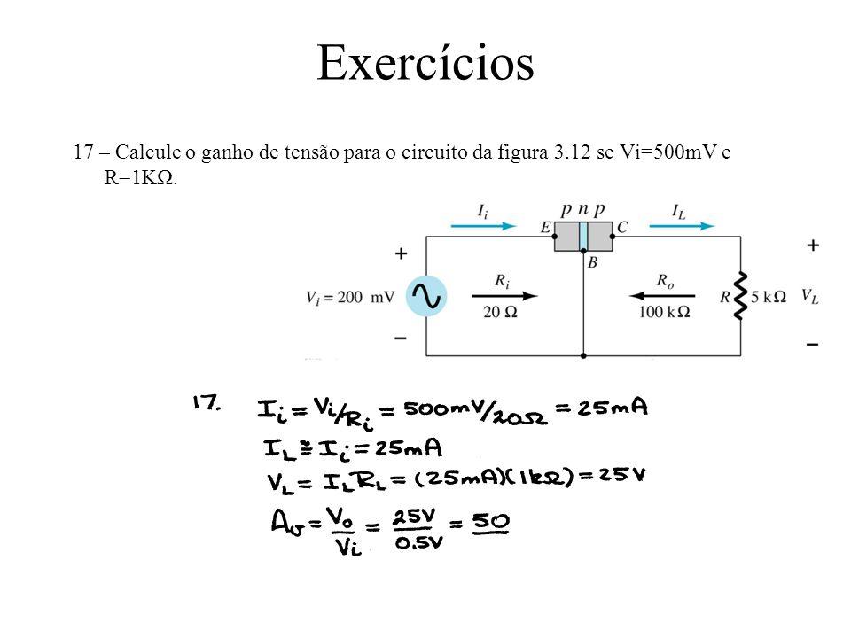 Exercícios 17 – Calcule o ganho de tensão para o circuito da figura 3.12 se Vi=500mV e R=1KΩ.