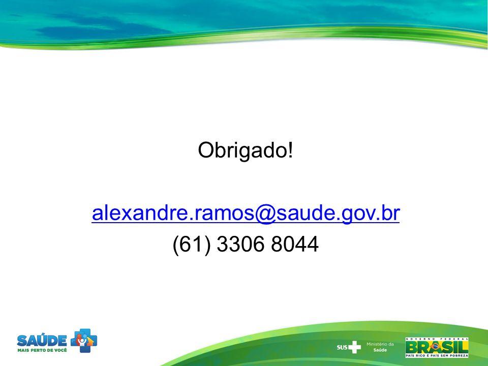 Obrigado! alexandre.ramos@saude.gov.br (61) 3306 8044