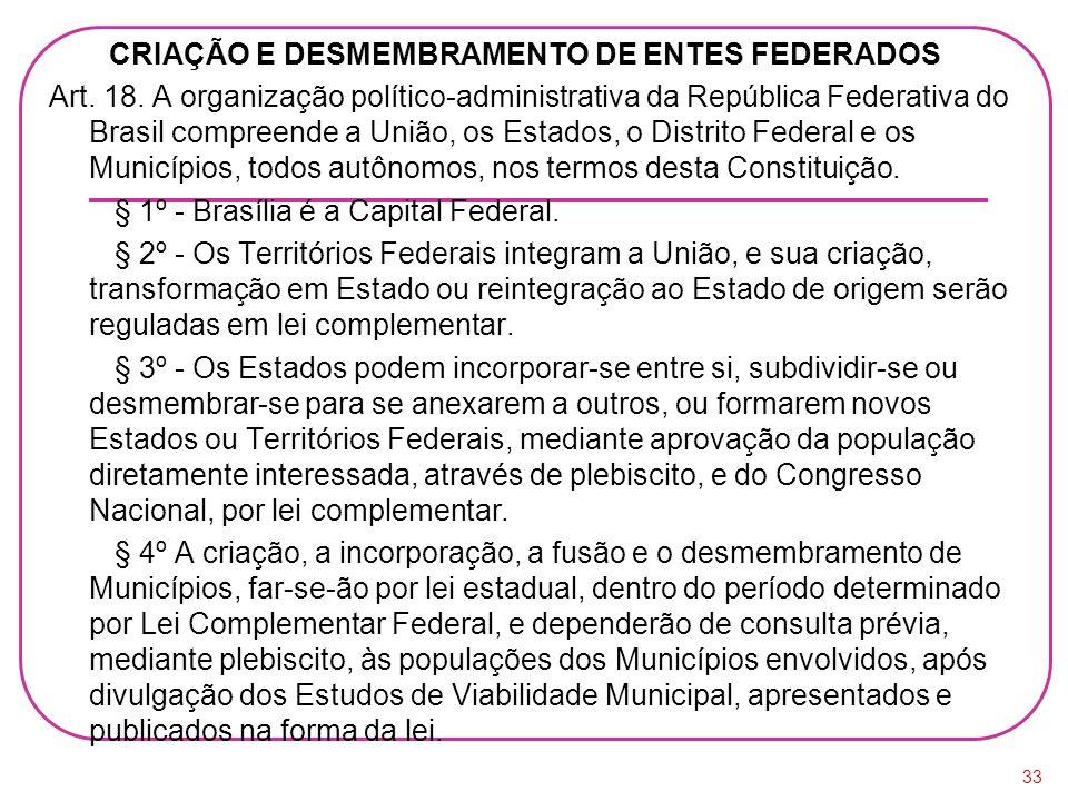 CRIAÇÃO E DESMEMBRAMENTO DE ENTES FEDERADOS Art. 18