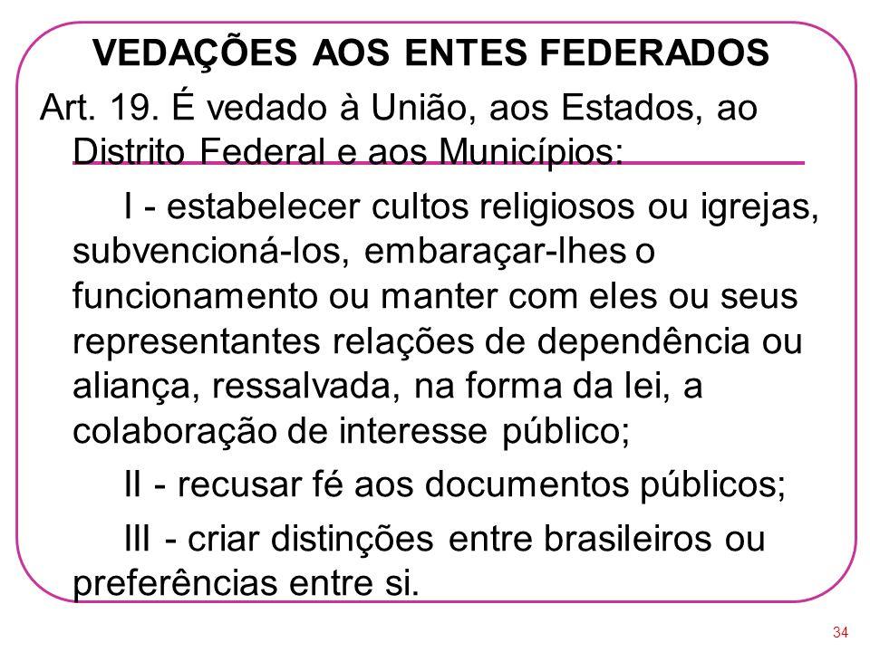 VEDAÇÕES AOS ENTES FEDERADOS Art. 19