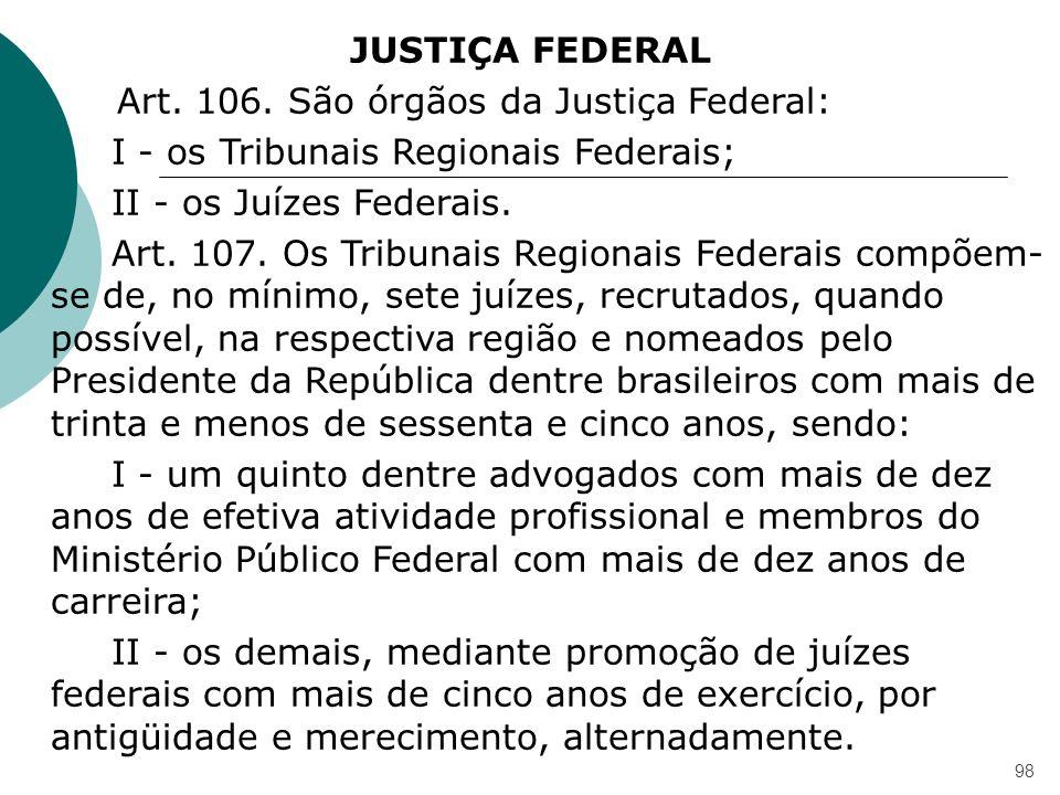 JUSTIÇA FEDERAL Art. 106. São órgãos da Justiça Federal: I - os Tribunais Regionais Federais;
