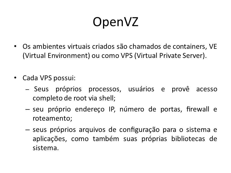 OpenVZ Os ambientes virtuais criados são chamados de containers, VE (Virtual Environment) ou como VPS (Virtual Private Server).