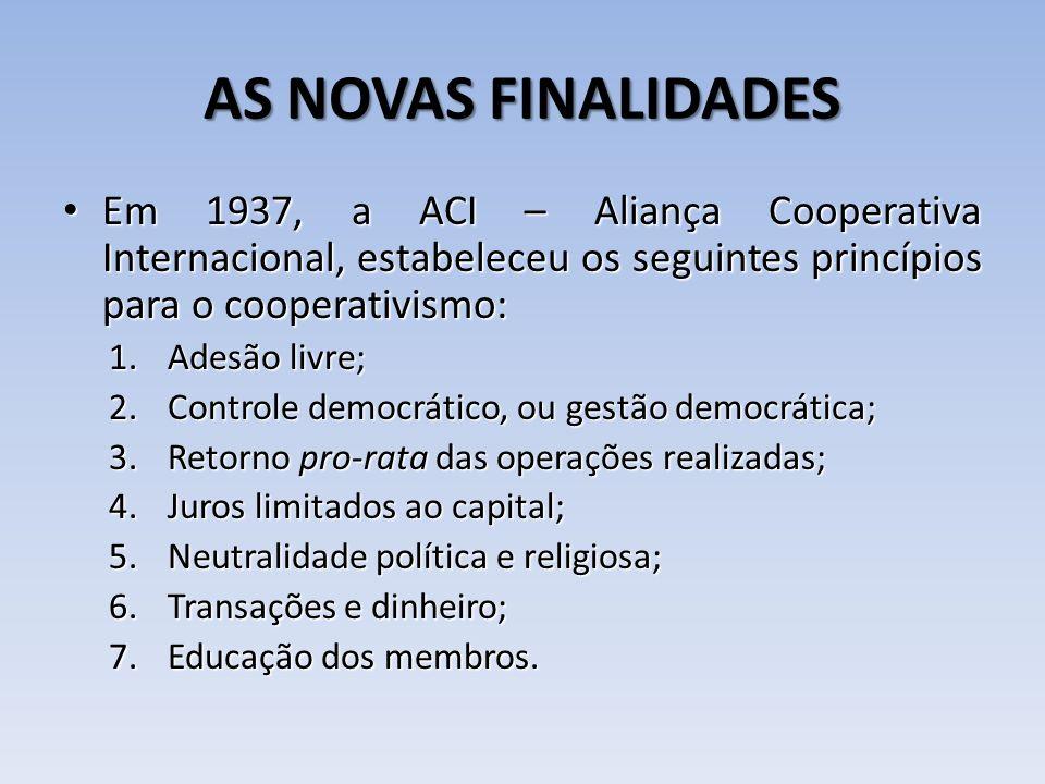 AS NOVAS FINALIDADES Em 1937, a ACI – Aliança Cooperativa Internacional, estabeleceu os seguintes princípios para o cooperativismo: