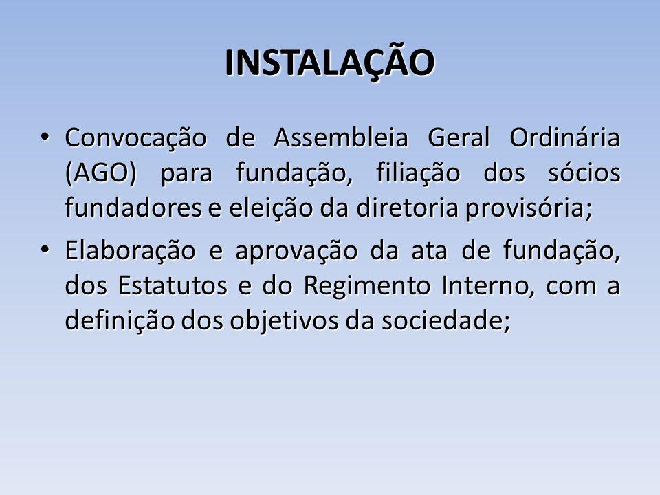 INSTALAÇÃO Convocação de Assembleia Geral Ordinária (AGO) para fundação, filiação dos sócios fundadores e eleição da diretoria provisória;