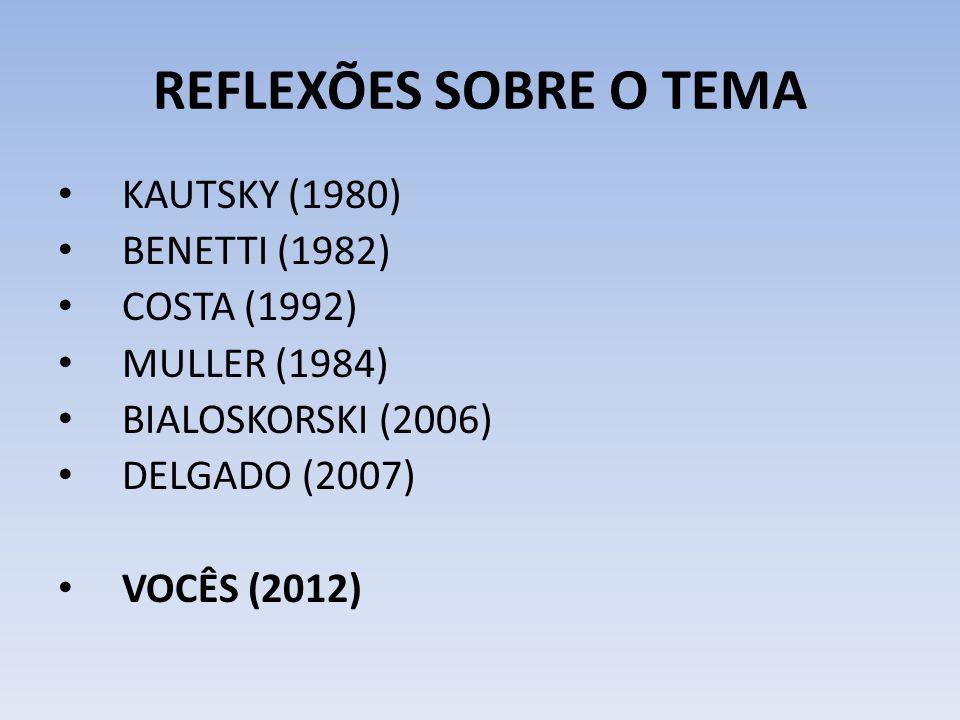 REFLEXÕES SOBRE O TEMA KAUTSKY (1980) BENETTI (1982) COSTA (1992)