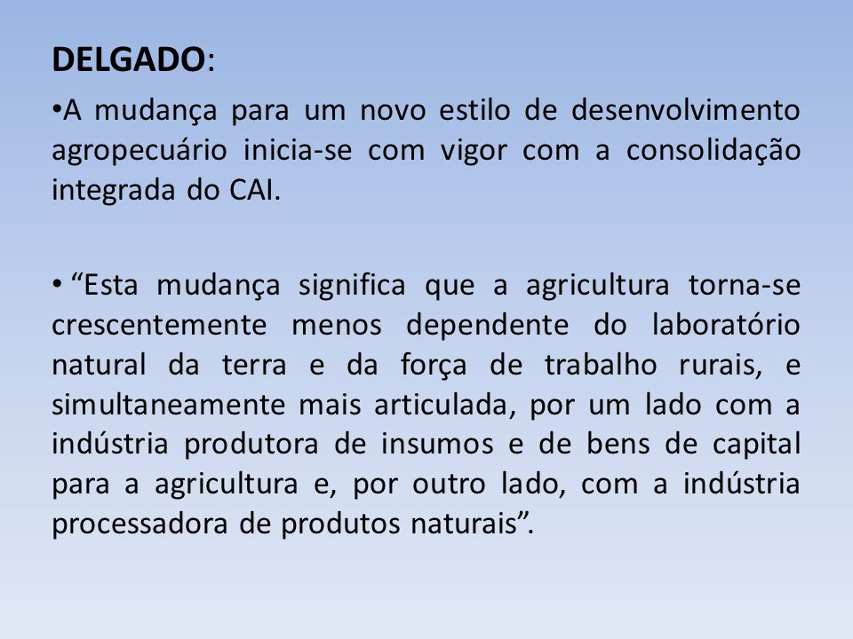DELGADO: A mudança para um novo estilo de desenvolvimento agropecuário inicia-se com vigor com a consolidação integrada do CAI.