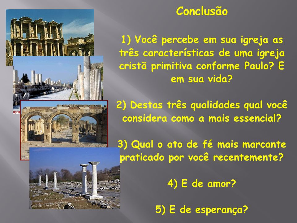 Conclusão 1) Você percebe em sua igreja as três características de uma igreja cristã primitiva conforme Paulo E em sua vida