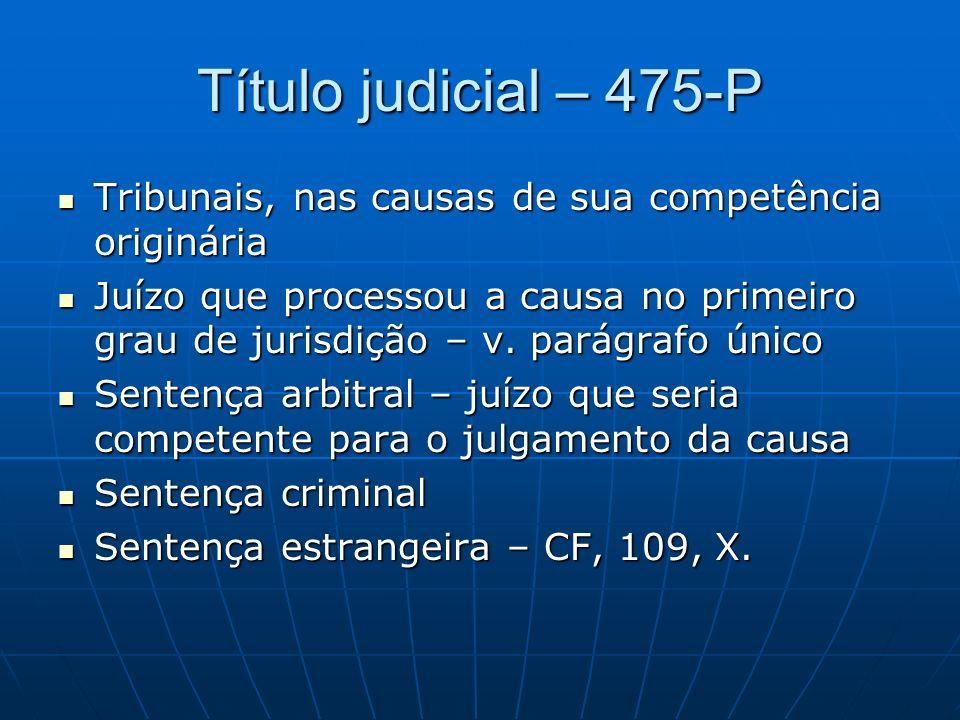 Título judicial – 475-P Tribunais, nas causas de sua competência originária.