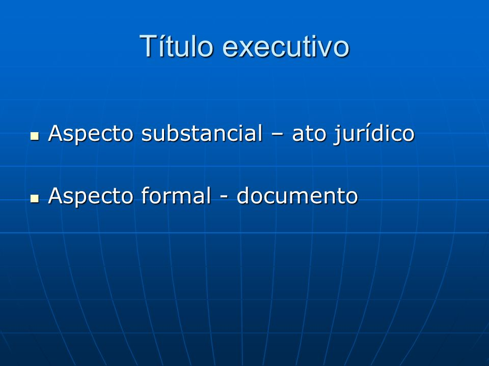 Título executivo Aspecto substancial – ato jurídico