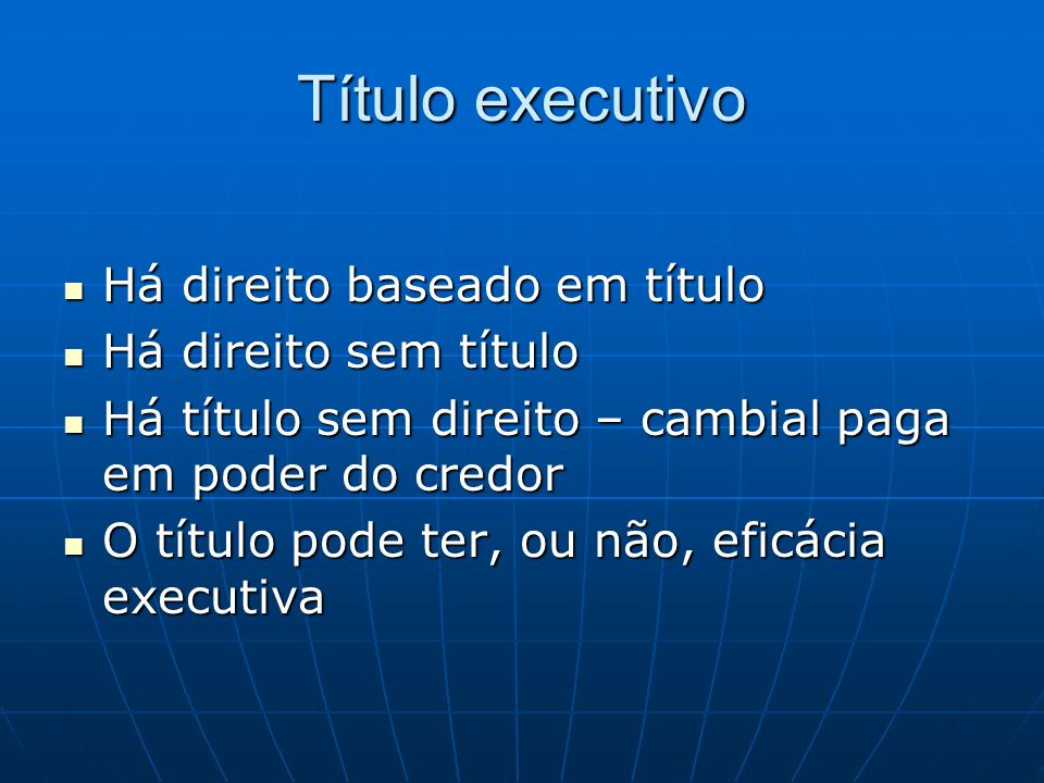 Título executivo Há direito baseado em título Há direito sem título