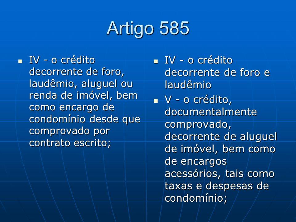 Artigo 585 IV - o crédito decorrente de foro e laudêmio