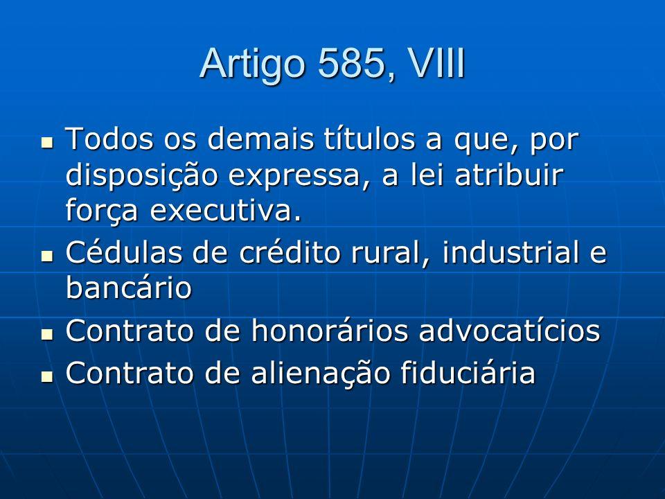 Artigo 585, VIII Todos os demais títulos a que, por disposição expressa, a lei atribuir força executiva.