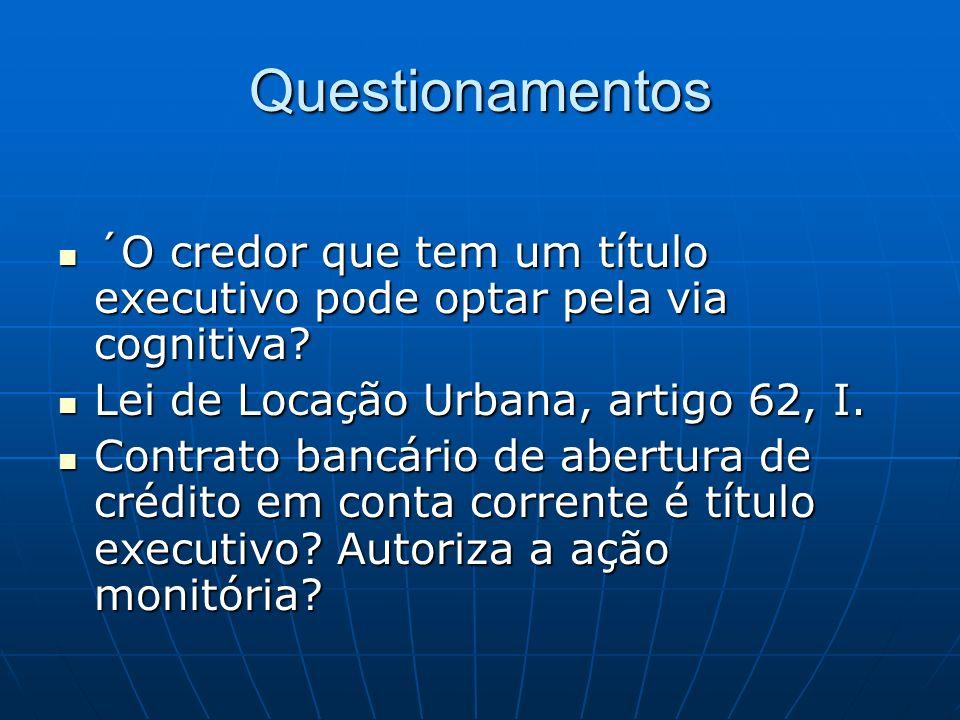 Questionamentos ´O credor que tem um título executivo pode optar pela via cognitiva Lei de Locação Urbana, artigo 62, I.