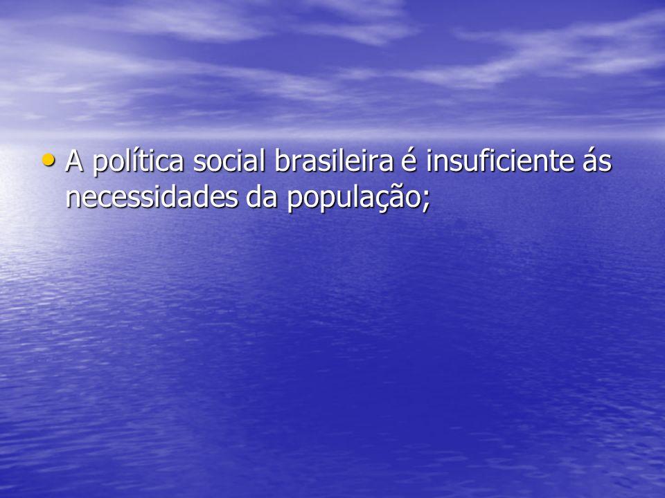 A política social brasileira é insuficiente ás necessidades da população;
