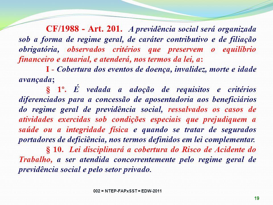 CF/1988 - Art. 201. A previdência social será organizada sob a forma de regime geral, de caráter contributivo e de filiação obrigatória, observados critérios que preservem o equilíbrio financeiro e atuarial, e atenderá, nos termos da lei, a: