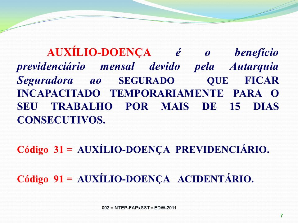 AUXÍLIO-DOENÇA é o benefício previdenciário mensal devido pela Autarquia Seguradora ao Segurado QUE ficar incapacitado temporariamente para o seu trabalho por mais de 15 dias consecutivos.
