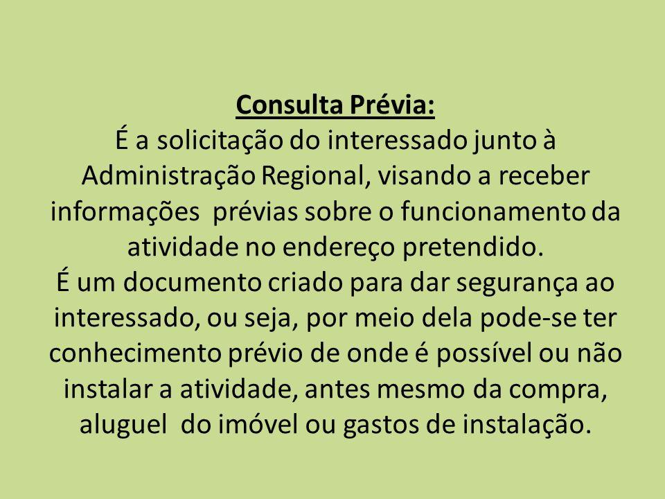 Consulta Prévia: É a solicitação do interessado junto à Administração Regional, visando a receber informações prévias sobre o funcionamento da atividade no endereço pretendido.