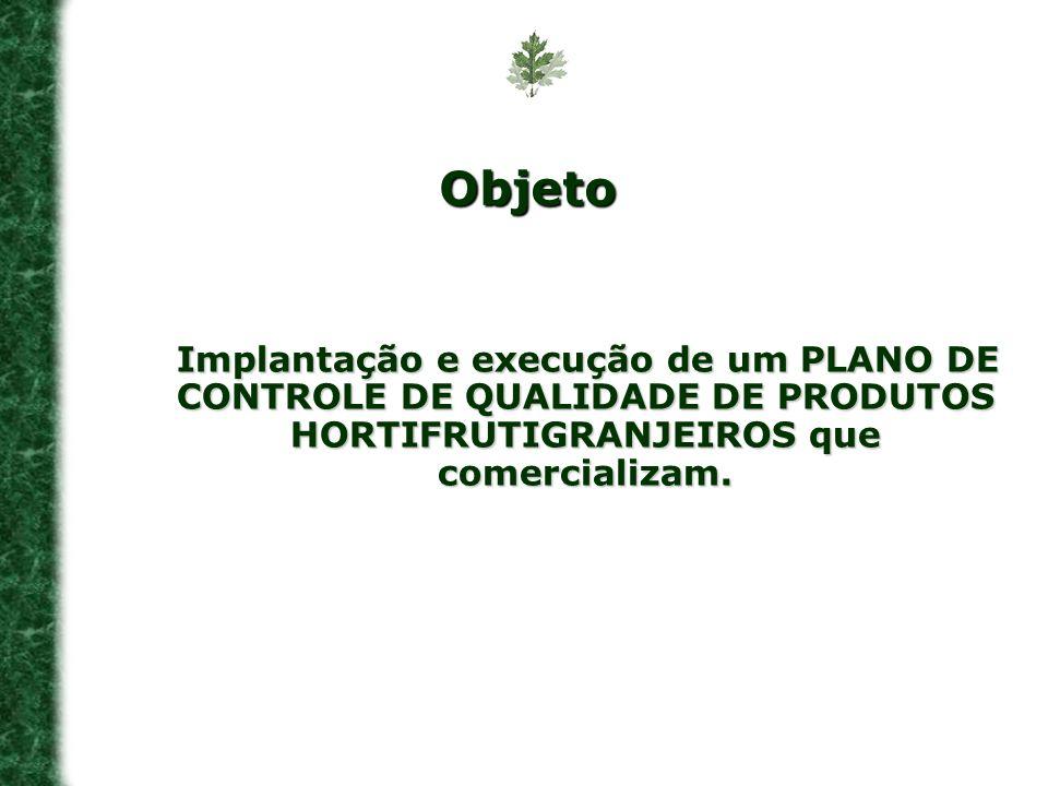 Objeto Implantação e execução de um PLANO DE CONTROLE DE QUALIDADE DE PRODUTOS HORTIFRUTIGRANJEIROS que comercializam.