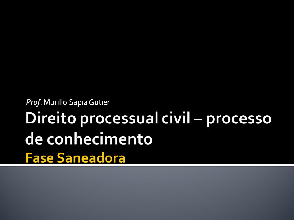 Direito processual civil – processo de conhecimento Fase Saneadora