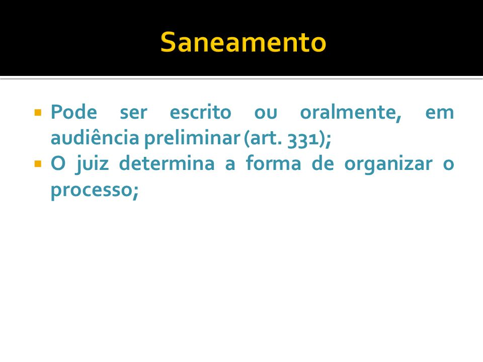 Saneamento Pode ser escrito ou oralmente, em audiência preliminar (art.
