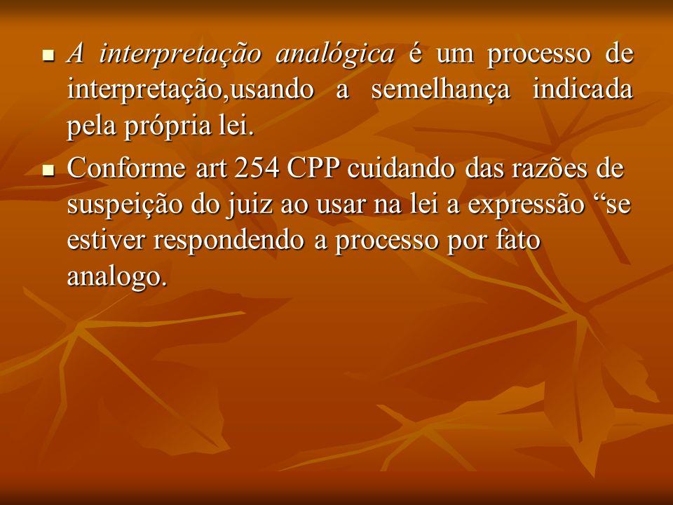 A interpretação analógica é um processo de interpretação,usando a semelhança indicada pela própria lei.