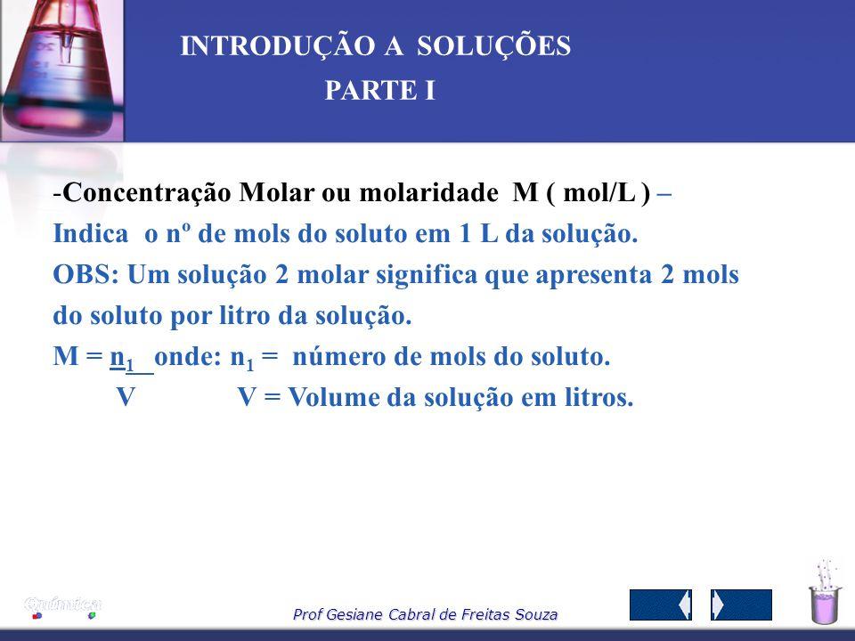 Concentração Molar ou molaridade M ( mol/L ) – Indica o nº de mols do soluto em 1 L da solução.