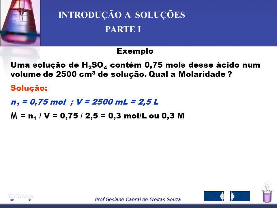 Exemplo Uma solução de H2SO4 contém 0,75 mols desse ácido num volume de 2500 cm3 de solução. Qual a Molaridade