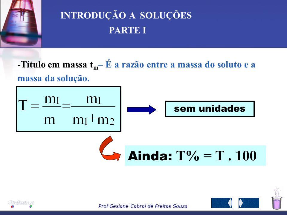 Título em massa tm– É a razão entre a massa do soluto e a massa da solução.